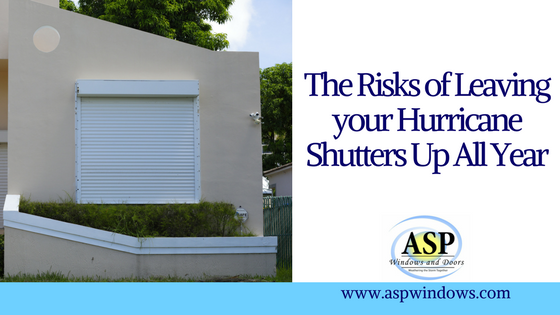The Risks of Leaving your Hurricane Shutters Up All Year