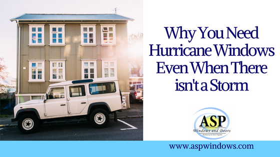 Why You Need Hurricane Windows Even When There isn't a Storm